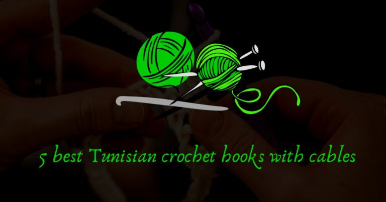 Best Tunisian crochet hooks with cables